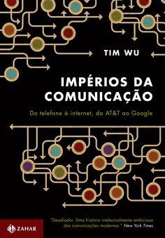 'Impérios da Comunicação: Do telefone à internet, da ATeT ao Google', lançamento de Tim Wu