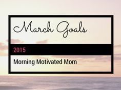 March Goals || These are some motivational goals! I'm curious to see how they go! @AMMotivatedMom @ifrog4fr #friendswithgoals #linkup || My Monthly Goals
