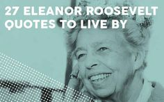 Community: 27 Inspiring Eleanor Roosevelt Quotes To Live By