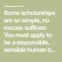 Some scholarships are so simple, no excuse suffices: You must apply to be a responsible, sensible human being.
