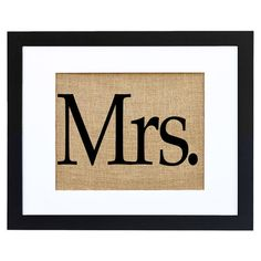Mrs. Framed Print at Joss & Main.  They have a Mr. as well.  Cute over a his and hers office desk set up or in the bathroom at his/her sinks.  So cute.