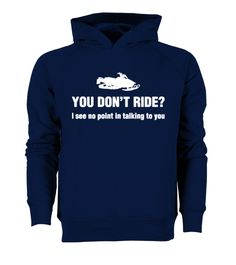 # [Organic]55-Snowmobile Snow You Dont Rid .  Hurry Up!!! Get yours now!!! Don't be late!!! Snowmobile Snow You Dont Ride No Point TalkingTags: Winter, brappp, dont, ride, no, point, ride, snowmobile, snowmobiling