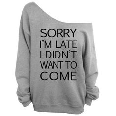 Sorry I'm Late I Didn't Want to Come Offshoulder Slouchy Sweatshirt Women's Oversized Sweatshir featuring polyvore, fashion, clothing, tops, hoodies, sweatshirts, silver, women's clothing, slouchy sweatshirt, sweatshirt hoodies, party shirts, off the shoulder sweatshirt and oversized off the shoulder sweatshirt