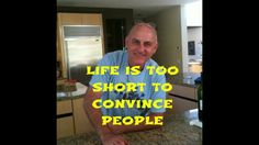 Life is too short to convince people