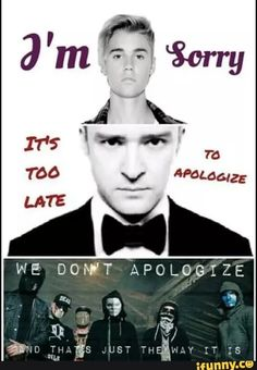 We don't apologize<<<<that's just the way it is.