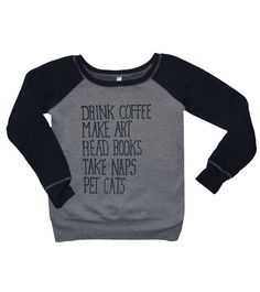 Hey, I found this really awesome Etsy listing at https://www.etsy.com/listing/208172358/coffee-art-books-naps-cats-sweatshirt