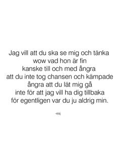 egentligen var du ju aldrig det. Some Quotes, Words Quotes, Sayings, Swedish Quotes, Wise Men Say, Complicated Love, Broken Love, Qoutes About Love, Quotes About Everything