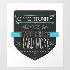 Opportunity looks a lot like hard work Art Print by Sara Eshak - $19.76