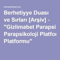 """Berhetiyye Duası ve Sırları [Arşiv] - """"Gizlimabet Parapsikoloji Platformu"""""""