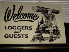 Welcome Loggers-great sign for wood plaque