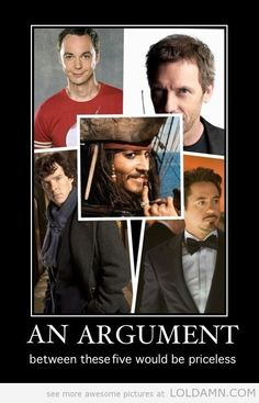 One can only imagine a Sheldon/House/Sherlock/Captain Jack Sparrow/Tony Stark showdown #geeksplosion