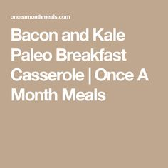 Bacon and Kale Paleo Breakfast Casserole | Once A Month Meals