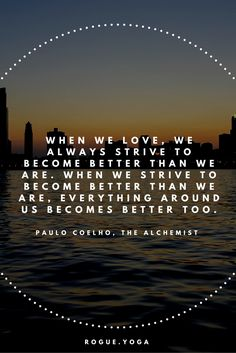 One of many Paulo Coelho quotes from The Alchemist.  One of my favorite books I recommend to everyone who is endeavoring to explore their life outside of their comfort zone.