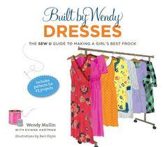 Built by Wendy Dresses: The Sew U Guide to Making a Girl's Best Frock: Amazon.de: Wendy Mullin, Eviana Hartman, Beci Orpin, Dana Vacarelli: ...