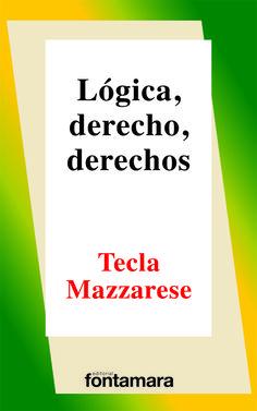 120. LÓGICA, DERECHO, DERECHOS Tecla Mazzarese / ISBN 978-607-8252-32-9 Los ensayos son complementarios entre sí y el análisis que en ellos se propone integra una lectura coherente de algunos de los problemas en materia de análisis lógico del derecho, esto es, de lógica, derecho y derechos.