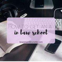how to get an A in law school | brazenandbrunette.com