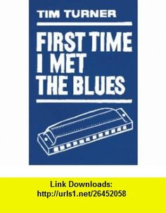 First Time I Met the Blues A 12-bar Novel (9780956386502) Tim Turner , ISBN-10: 0956386504  , ISBN-13: 978-0956386502 ,  , tutorials , pdf , ebook , torrent , downloads , rapidshare , filesonic , hotfile , megaupload , fileserve