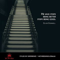 """He who stops being better, stops being good"" - The mark of a mature man - We Three Kings Australia"