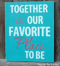 DIY Wooden Sign - Together is Our Favorite Place to Be! Spend time with your loved ones to make encouraging signs like this as a daily reminder!
