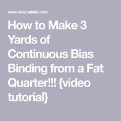 How to Make 3 Yards of Continuous Bias Binding from a Fat Quarter!!! {video tutorial}