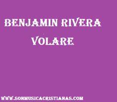 Benjamin Rivera – Volare | Letras Cristianas