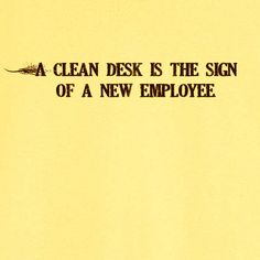A Clean Desk is the Sign of a New Employee Funny Novelty T Shirt - Rogue Attire