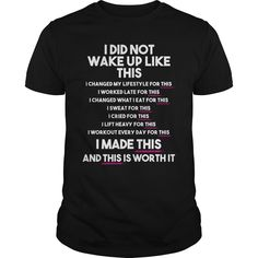 I Did Not Wake Up Like This I Made This Great #Fitness #Gift For Any #Gym Fan #T-shirt. Click Visit to order!!!! PRINTED IN THE USA! Share and Tag your friends who would love to wear this