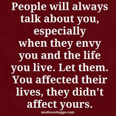 People will always talk no matter what whether your doing good or bad, they will have their opinions of what or how we should do something but it's easy to just talk the talk ...