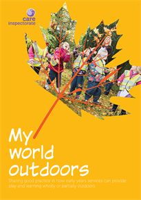 My World Outdoors - Sharing good practice in how early years services can provide play and learning wholly or partially outdoors
