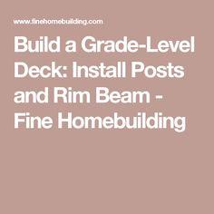 Build a Grade-Level Deck: Install Posts and Rim Beam - Fine Homebuilding