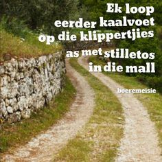 kaalvoet klippies bo stilletos mall Afrikaans Quotes, Mall, Country Roads, Qoutes, Quotations, Quotes, Quote, Shut Up Quotes, Template