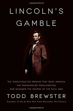Lincoln's Gamble: The Tumultuous Six Months that Gave America the Emancipation Proclamation and Changed the Course of the Civil War by Todd Brewster