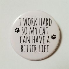 Hey, I found this really awesome Etsy listing at https://www.etsy.com/listing/253812206/funny-cat-button-pin-badge-i-work-hard