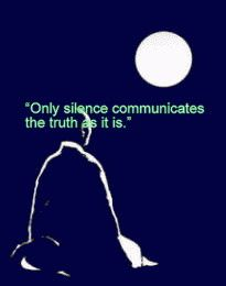 Only silence communicates the truth as it is