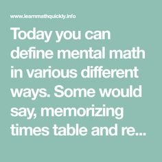 Today you can define mental math in various different ways. Some would say, memorizing times table and remembering the solutions can form the part of mental mathematics. Teachers Aide, Teachers Pet, Early Education, Elementary Education, Number Talks, Times Tables, Math Strategies, Algebra 1, Math Notebooks