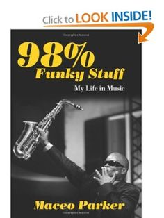 98% Funky Stuff: My Life in Music: Maceo Parker: