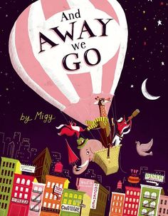 And Away We Go! by Migy | The 23 Best Picture Books Of 2014