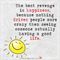 Happiness drives life...