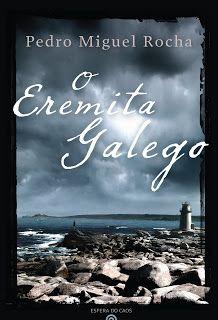 O eremita galego / Pedro Miguel Rocha ; prefácio, Daniela Santiago - Lisboa : Esfera do Caos, 2011