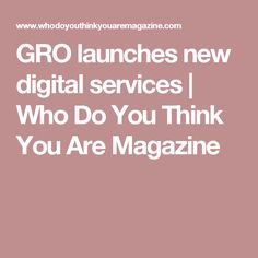 GRO launches new digital services | Who Do You Think You Are Magazine