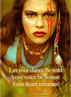 Be Wild! - listen to the voices of our ancestors -compassionate -loving woman I am