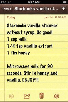 For Brianna Super good vanilla steamer recipe just like Starbucks!!! (no syrup) So good!!