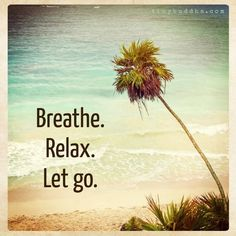 Breathe. Relax. Let Go.