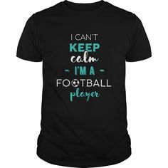 Football Player  I cant keep calm Im a football player Check more at http://footballteeshirt.com/2016/12/31/football-player-i-cant-keep-calm-im-a-football-player/