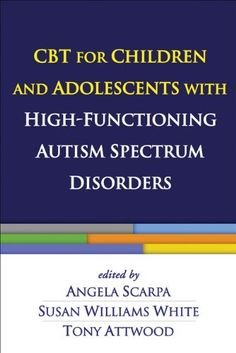 CBT for Children and Adolescents with High-Functioning Autism Spectrum Disorders by Angela Scarpa PhD, http://www.amazon.ca/dp/1462510485/ref=cm_sw_r_pi_dp_VVTlrb1HAGHMK