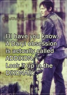 I'll have you know: a Daryl Obsession is actually called ADDIXON. Look it up in the DIXONARY. YESSSS I LAUGHED SO HARD!!!