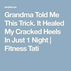 Grandma Told Me This Trick. It Healed My Cracked Heels In Just 1 Night | Fitness Tati