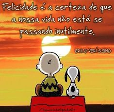 Xtoriasdacarmita: Palavras que li e guardei: Erico Verissimo Dulce Et Decorum Est, Snoopy And Woodstock, New Years Eve Party, Good Vibes, Charlie Brown, Improve Yourself, Greeting Cards, Positivity, Thoughts