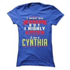 I May Be Wrong But I Highly Doubt It I Am A  CYNTHIA -  - #band tee #tee design. GET YOURS => https://www.sunfrog.com/Names/I-May-Be-Wrong-But-I-Highly-Doubt-It-I-Am-A-CYNTHIA--T-Shirt-Hoodie-Hoodies-YearName-Birthday-Ladies.html?68278