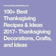 100+ Best Thanksgiving Recipes & Ideas 2017- Thanksgiving Decorations, Crafts, and Ideas